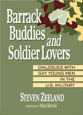 Barrack Buddies and Soldier Lovers : Dialogues With Gay Young Men in the U.S. Military (Haworth Gay and Lesbian Studies)