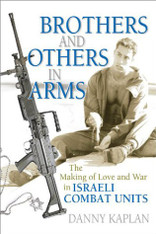 Brothers and Others in Arms : The Making of Love and War in Israeli Combat Units