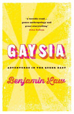Gaysia : Adventures in the Queer East - signed copies available