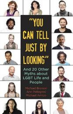 """You Can Tell Just By Looking"" : And 20 Other Myths about LGBT Life and People"