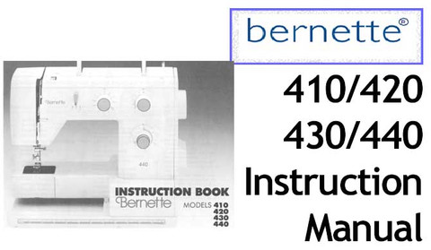 Buy your Bernette Models 410, 420, 430 & 440 Sewing, Machine, User, Instruction, Manual, Handbook, Download Online at Bargain Box