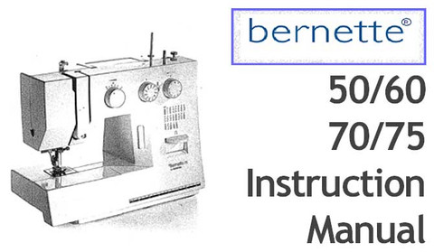 Buy your Bernette Models 50, 60, 70 & 75 Sewing, Machine, User, Instruction, Manual, Handbook, Download Online at Bargain Box