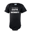 If You Think I'm Cute You Should See My Mommy Baby Infant Romper