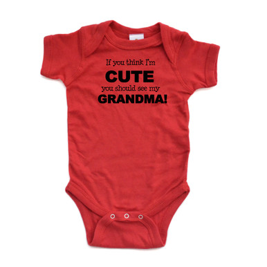 If You Think I'm Cute You Should See My Grandma Baby Infant Romper
