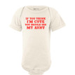 Apericots If You Think I'm Cute You Should See My Aunt Funny Baby Nephew Niece Infant Bodysuit