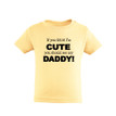 If You Think I'm Cute You Should See My Daddy Unisex Kids T-Shirt