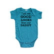 I Get My Good Looks From My Daddy Funny Baby Infant Bodysuit