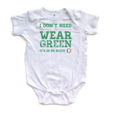 I Don't Need to Wear Green, It's in Me Blood - St. Patrick's Day - White Short Sleeve Baby Bodysuit