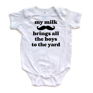 My Milk Mustache Brings All the Girls to the Yard Baby Bodysuit