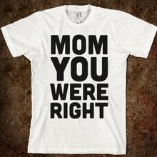 Mom You Were Right