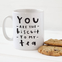 You are the Biscuit to my Tea, Mug
