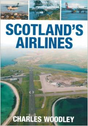 9780752445229 | The History Press Books | Scotland's Airlines by Charles Woodley