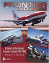 9780764340406 | Books | Frontier Airlines - A History of the Former Frontier Airlines 1950-1986 by Gregory R. Stearns