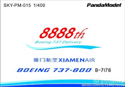 SKY-PM-015 | Panda Models 1:400 | Boeing 737-800 Xiamen Air B-7178, '8888th Boeing Delivery' | is due: May 2016
