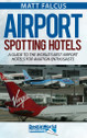 9780993095061 | DestinWorld Publishing Books | Airport Spotting Hotels - Matt Falcus