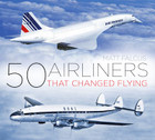 9780750985833 | The History Press Books | 50 Airliners that Changed Flying - Matt Falcus | is due: August 2018