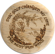 WOOD DISC GOLF CHANGED MY LIFE MARKER MINI, TROPHY OR COASTER
