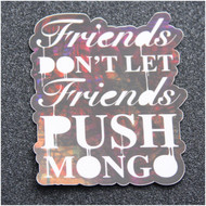 LOST EYES DESIGN FRIENDS DON'T LET FRIENDS PUSH MONGO STICKER