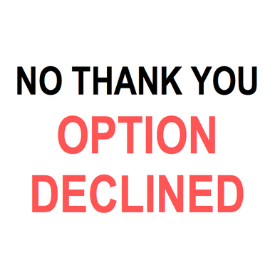 NO THANK YOU OPTION DELCINED