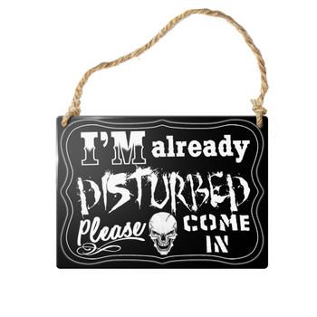 ALHS10 - I'm Already Disturbed Sign