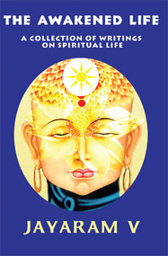 The Awakened Life by Jayaram V