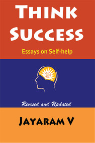 Think Success - Essays on Self-help, 2nd Edition, by Jayaram V