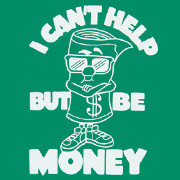 I Can't Help But Be Money T-Shirt