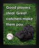 Framed Baseball Great Catcher Saying 8 x 10 Sport Poster Print
