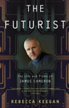 THE FUTURIST : THE LIFE AND FILMS OF JAMES CAMERON