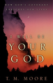 I Will Be Your God (Book by T.M. Moore) 50% OFF LIMITED TIME