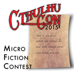 2015 CthulhuCon PDX Lovecraftian Micro Fiction contest