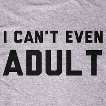 I Can't Even Adult T-Shirt
