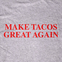 Make Tacos Great Again T-Shirt