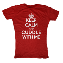 Keep Calm and Cuddle With Me Womens T-Shirt