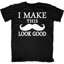 I Make This Mustache Look Good T-Shirt