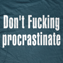 Don't F'ing Procrastinate T-Shirt