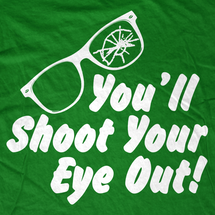 You'll Shoot Your Eye out Kid! A Christmas Story T-Shirt
