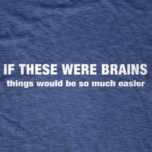 If these were Brains T-Shirt