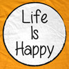Life is Happy T-Shirt Gallery