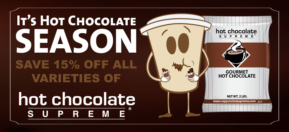 It's Hot Chocolate Season! Save 15% Off all varieties of Hot Chocolate Supreme!