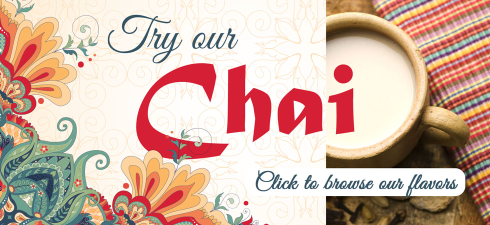 Try our delicious chai! Click to Browse our flavors.