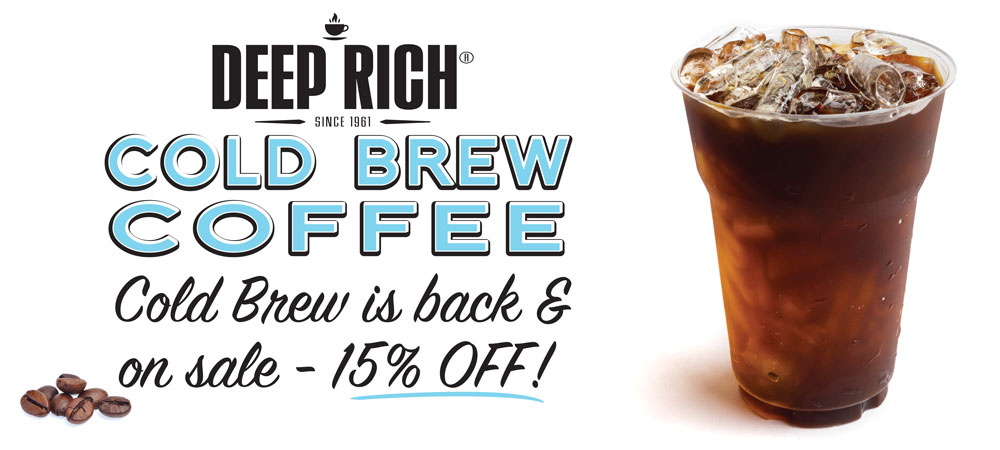 Deep Rich Cold Brew Coffee is back and on sale  15% off!
