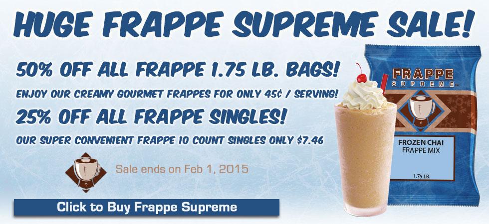 Huge Frappe Supreme Sale! 50% Off all frappe 1.75 lb. bags. 25% off all frappe mix single serve