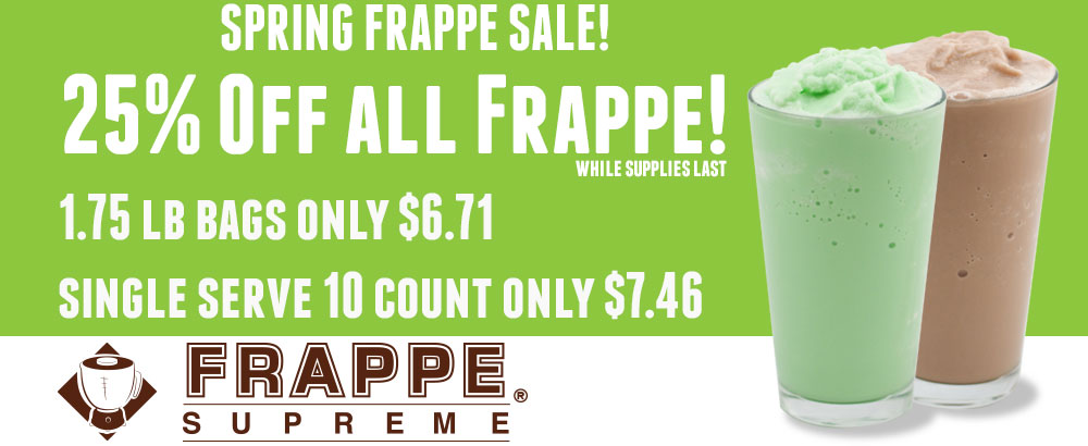 Spring Frappe Sale! 25% off all Frappe mix single serve and 1.75 lb. bags.