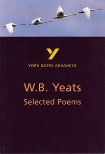 W.B Yeats Selected Poems: York Notes Advanced