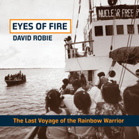 Eyes of Fire: The Last Voyage of the Rainbow Warrior