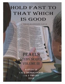 Hold Fast to That Which is Good - Study of 1 & 2 Thessalonians, 1 & 2 Timothy and Titus