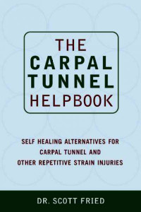 The Carpal Tunnel Helpbook: Self-Healing Alternatives for Carpal Tunnel and Other Repetitive Strain Injuries