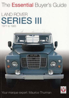 Land Rover Series III 1971 to 1985 The Essential Buyer's Guide