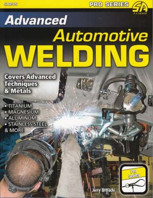 Advanced Automotive Welding (Covers Advanced Techniques & Metals) by Jerry Uttrachi